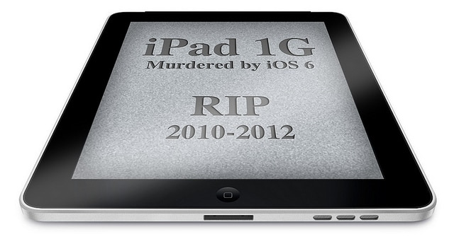Why Ios 6 Just Turned Your Ipad 1G Into A Paperweight