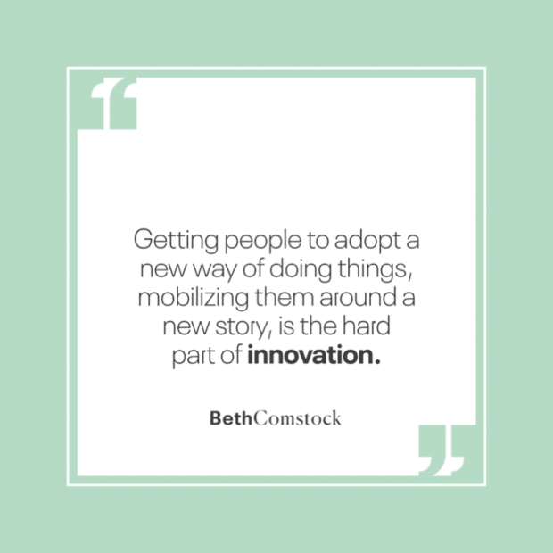 """Getting people to adopt a new way of doing things, mobilizing them around a new story, is the part of innovation."""