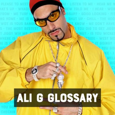 Ali G Glossary: How To Speak British Slang Like Ali G
