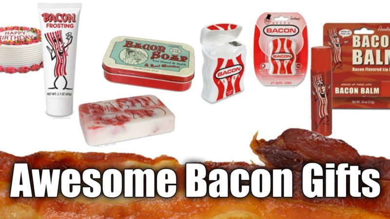 Awesome Bacon Gifts For Bacon Lovers