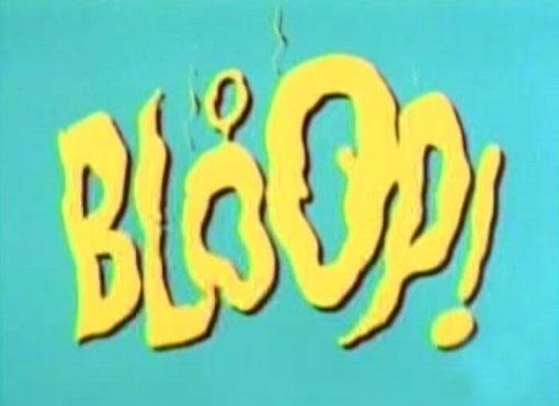 Bloop!