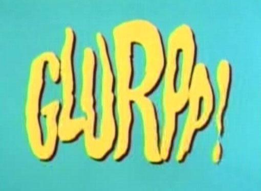 Glurpp!