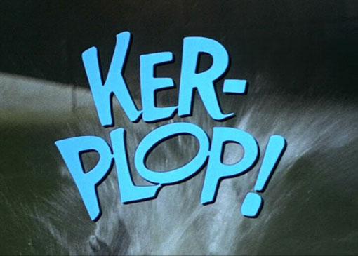 Ker-Plop!