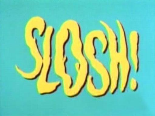 Slosh!