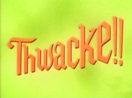 Thwacke!!