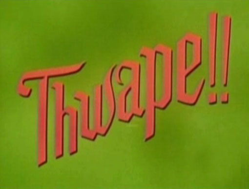 Thwape!!