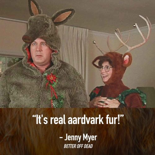 Real Aardvark Fur - Better Off Dead Quotes - Better Off Dead Movie Quotes