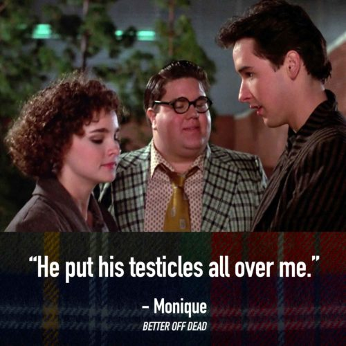 He Put His Testicles All Over Me - Quotes From Better Off Dead Movie