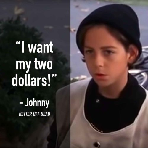 Better Off Dead Two Dollars - Quotes From Better Off Dead