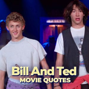 20 Excellent Bill And Ted Quotes