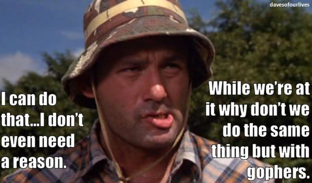 Same Thing But With Gophers - Caddyshack Quotes Bill Murray