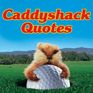 The 30 Best Caddyshack Quotes That'll Make You Laugh