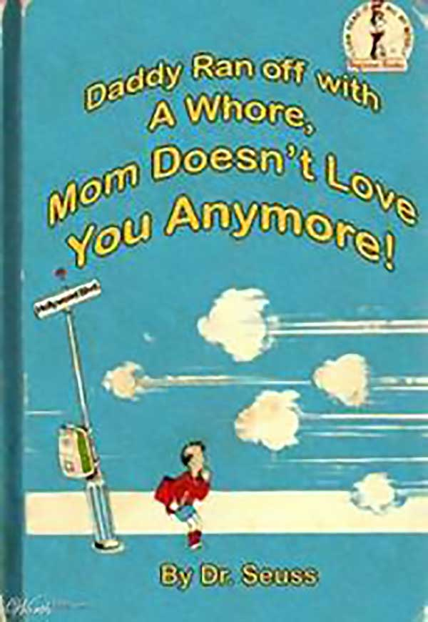 Daddy Ran Off With A Whore, Mom Doesn'T Love You Anymore!