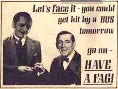 Let's Face It - You Could Get Hit By A BUS Tomorrow. Go On - Have A Fag!