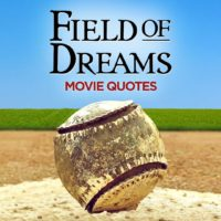 8 Of The Best Quotes From Field Of Dreams