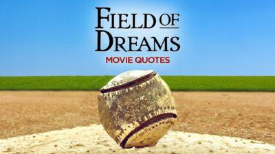Field Of Dreams Quotes