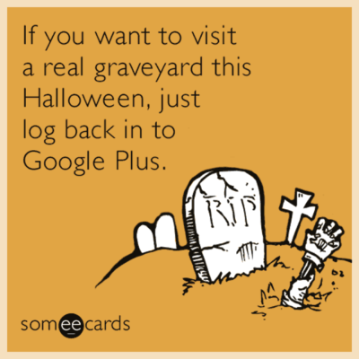 The Google Plus Graveyard - Funny Halloween Ecard From Someecards