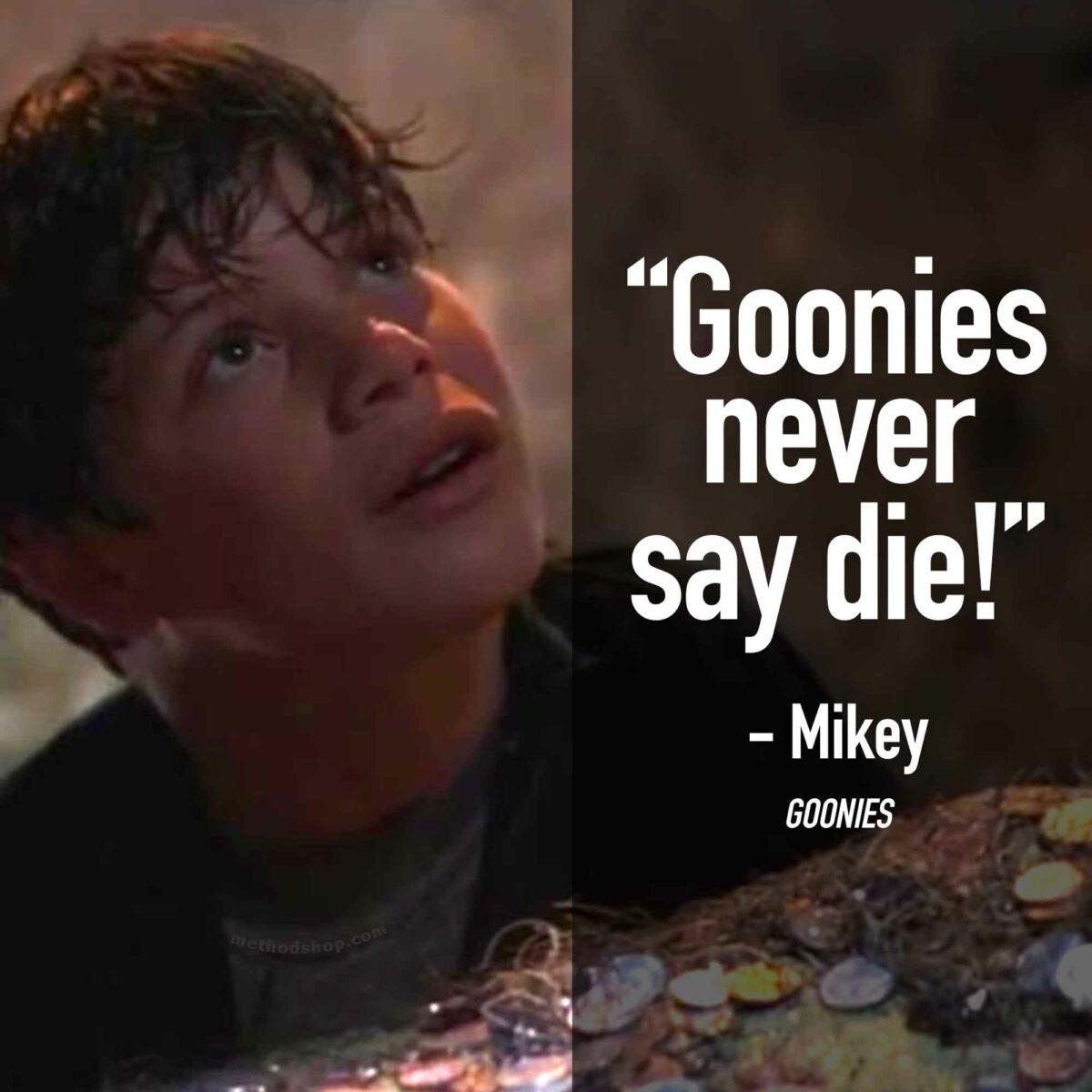The Goonies Never Say Die - Best Goonies Quotes