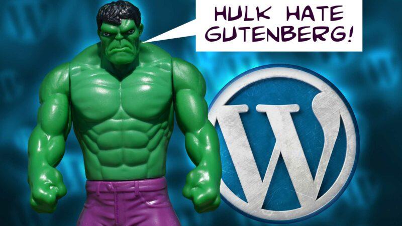 Hulk Hate Gutenberg!