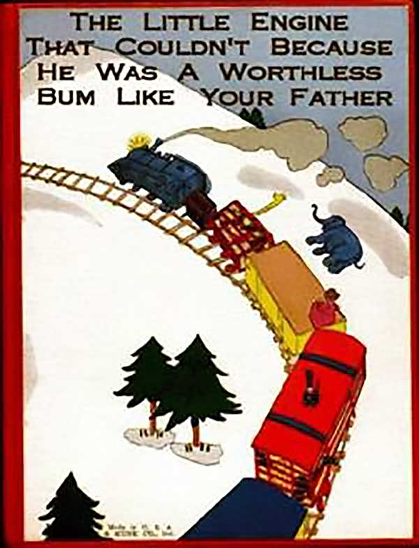 The Little Engine That Couldn'T Because He Was A Worthless Bum Like Your Father
