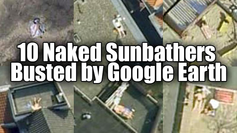 10 Naked Sunbathers Busted By Google Earth Pics