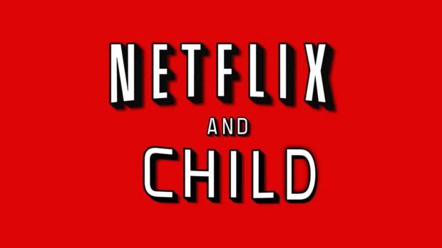 Netflix And Child