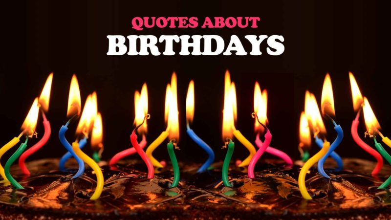 Quotes About Birthdays - Famous Happy Birthday Quotes