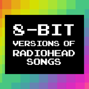 10 Awesome 8-Bit Music Versions Of Popular Radiohead Songs