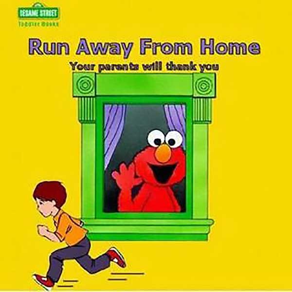 Run Away From Home - Your Parents Will Thank You