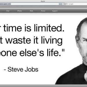"""Your Time Is Limited. Don't Waste It."" - Steve Jobs"