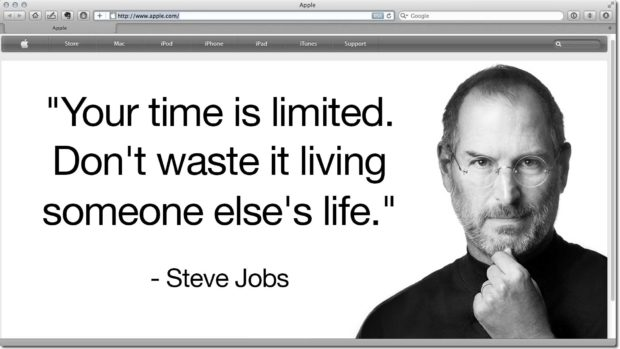 &Quot;Your Time Is Limited. Don'T Waste It Living Someone Else'S Life.&Quot; - Steve Jobs